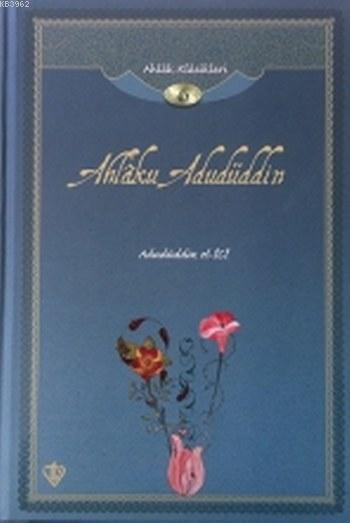 Ahlaku Adudüddin; Ahlak Klasikleri 6