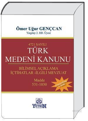 4721 sayılı Türk Medeni Kanunu (3 Cilt Takım); Bilimsel Açıklama  İçtihatlar  İlgili Mevzuat