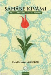 Sahabe Kıvamı; Müslümanlığımızın Aynası