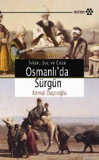 Osmanlı'da Sürgün; Osmanlı Devleti'nin Sürgün Siyaseti: İskan, Suç ve Ceza