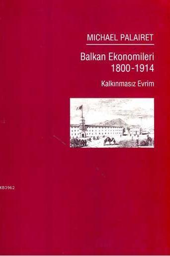 Balkan Ekonomileri 1800-1914 Kalkınmasız Evrim