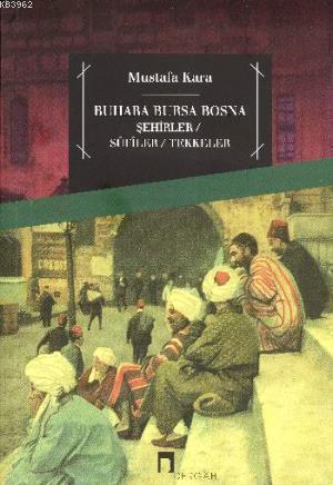 Buhara Bursa Bosna; Şehirler - Sufiler - Tekkeler