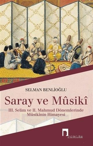Saray ve Musiki; 3. Selim ve 2. Mahmud Dönemlerinde Musikinin Himayesi