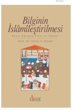 Bilginin İslamileştirilmesi; Genel Çalışma Planı ve İlkeler