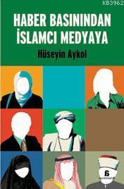 Haber Basınından İslamcı Medyaya