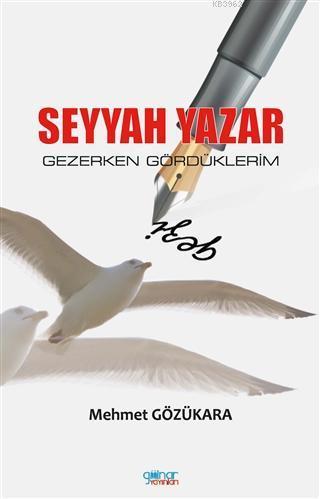 Seyyah Yazar; Gezerken Gördüklerim
