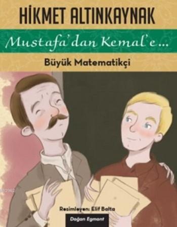 Büyük Matematikçi; Mustafa'dan Kemal'e...