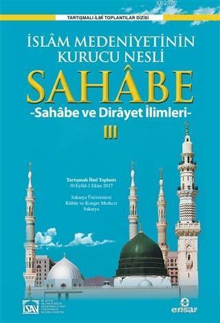 Sahabe 3; İslam Medeniyetinin Kurucu Nesli Sahabe ve Dirayet İlimleri