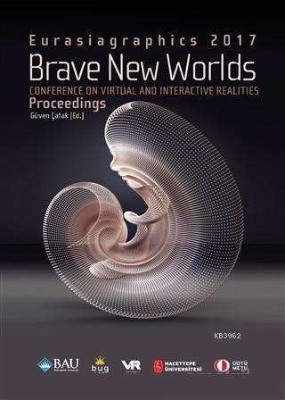 Brave New Worlds - Eurasiagraphics 2017; Conference on Virtual and Interactive Realities