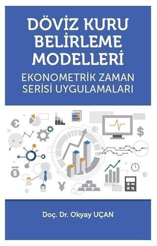 Döviz Kuru Belirleme Modelleri; Ekonometrik Zaman Serisi Uygulamaları