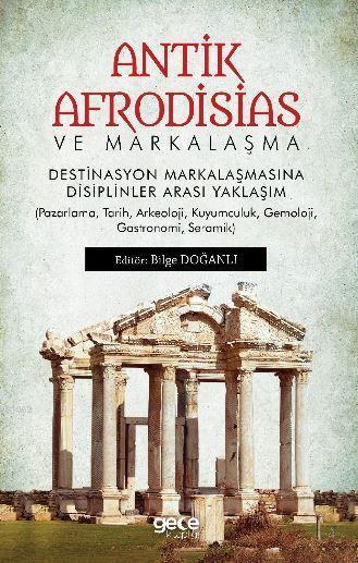 Antik Afrodisias ve Markalaşma Destinasyon Markalaşmasına Disiplinler Arası Yaklaşım