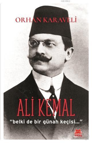 Ali Kemal; Belki de Bir Günah Keçisi