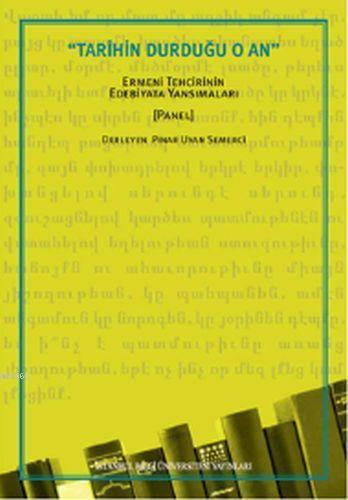 Tarihin Durduğu O An; Ermeni Tehcirinin Edebiyata Yansımaları