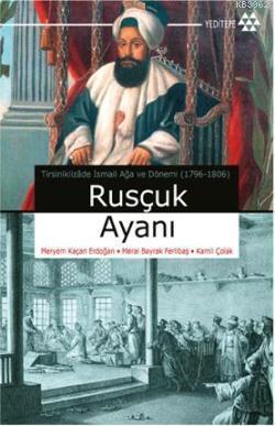 Rusçuk Ayanı; Tirsiniklizade İsmail Ağa ve Dönemi (1796-1806)