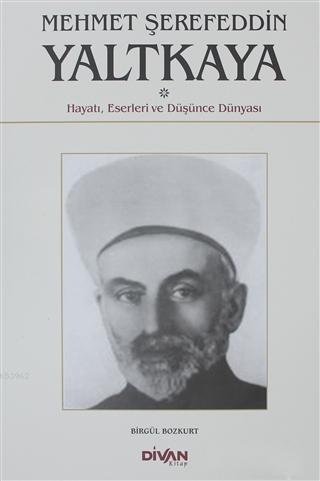 Mehmet Şerefeddin Yaltkaya; Hayatı, Eserleri ve Düşünce Dünyası