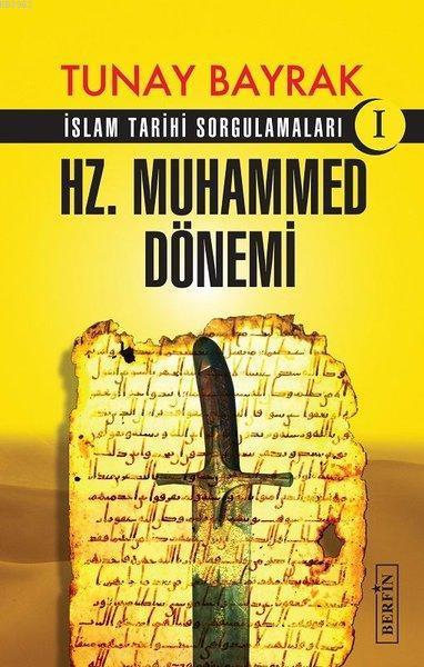 Hz. Muhammed Dönemi; İslam Tarihi Sorgulamaları 1