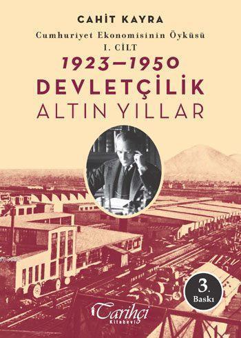Cumhuriyet Ekonomisinin Öyküsü - 1. Cilt: 1923 - 1950; Devletçilik: Altın Yıllar - Bozkırdaki Mucize