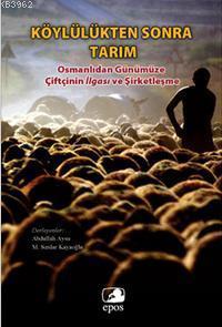 Köylülükten Sonra Tarım; Günümüze Çiftçinin İlgası ve Şirketleşme