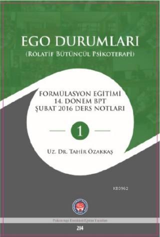 Ego Durumları (Rölatif Bütüncül Psikoterapi); Formülasyon Eğitimi 14 Dönem BPT Şubat 2016 Ders Notları