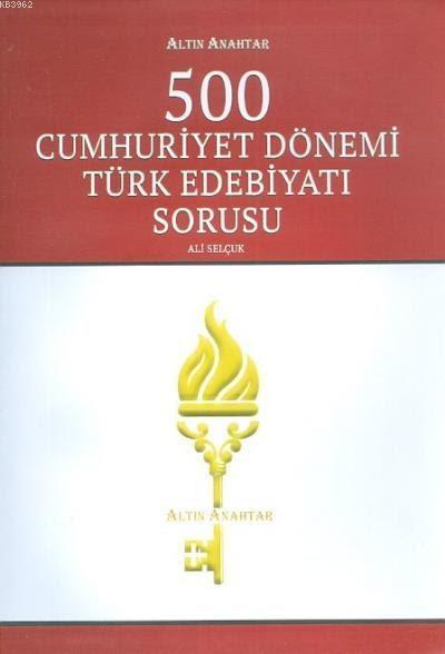 500 Cumhuriyet Dönemi Türk Edebiyatı Sorusu