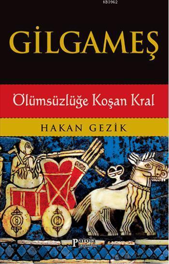 Gilgameş; Ölümsüzlüğe Koşan Kral