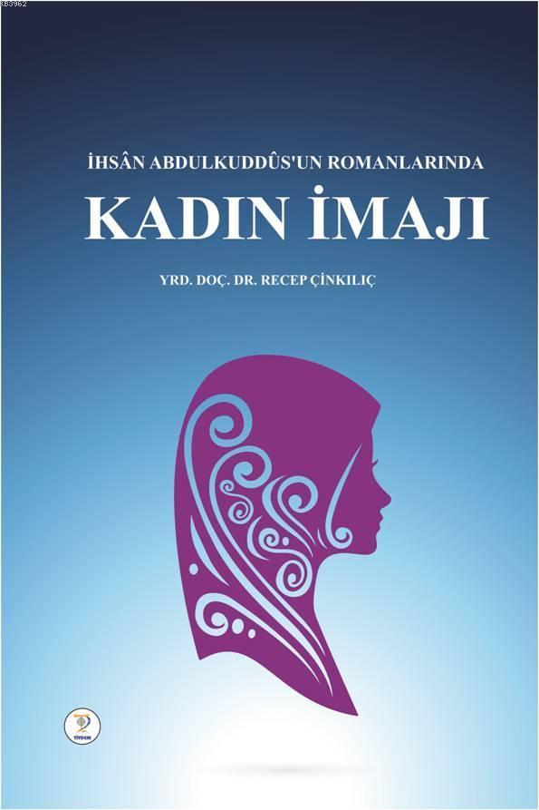 İhsân Abdulkuddûs'un Romanlarında Kadın İmajı