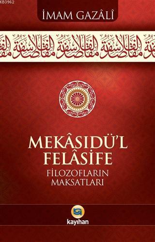 Mekasıdü'l - Felasife; Filozofların Maksatları