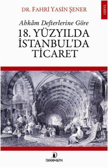 18. Yüzyılda İstanbul'da Ticaret; Ahkâm Defterlerine Göre