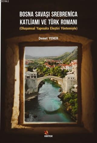 Bosna Savaşı Srebenica Katliamı ve Türk Romanı; Oluşumsal Yapısalcı Eleştiri Yöntemiyle