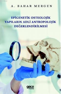 Epigenetik Osteolojik Yapıların Adli Antropolojik Değerlendirilmesi