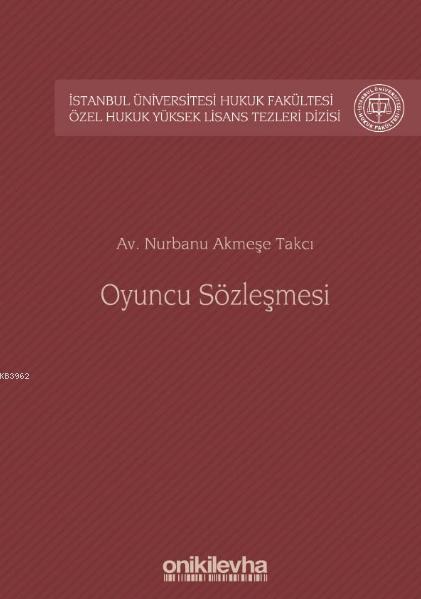 Oyuncu Sözleşmesi; İstanbul Üniversitesi Hukuk Fakültesi Özel Hukuk Yüksek Lisans Tezleri Dizisi No: 41