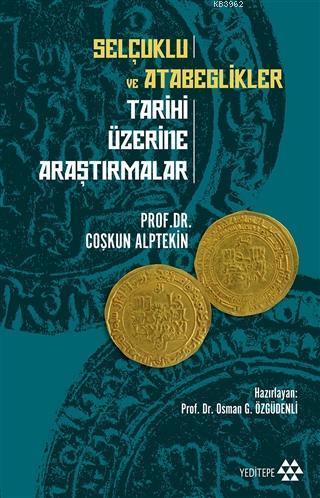 Selçuklu ve Atabeglikler Tarihi Üzerine Araştırmalar