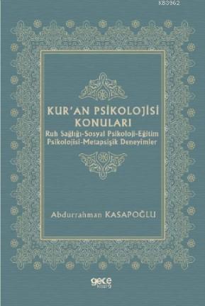 Kur'an Psikolojisi Konuları; Ruh Sağlığı-Sosyal Psikoloji-Eğitim Psikolojisi-Metapsişik Deneyimler