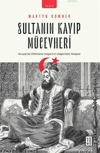 Sultanın Kayıp Mücevheri; Avrupa'da Ottomania Rüzgarının Olağanüstü Hikayesi