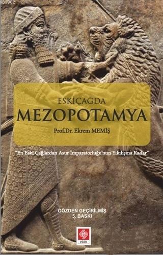 Eskiçağda Mezopotamya; En Eski Çağlardan İmparatorluğu'nun Yıkılışına Kadar