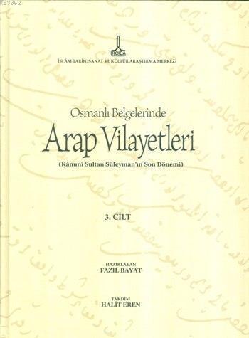 Osmanlı Belgelerinde Arap Vilayetleri 3. Cilt (Ciltli - CD Ekli); Kanuni Sultan Süleyman'ın Son Dönemi