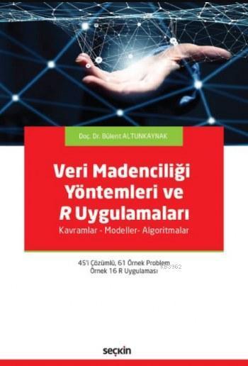 Veri Madenciliği Yöntemleri ve R Uygulamaları; Kavramlar - Modeller- Algoritmalar