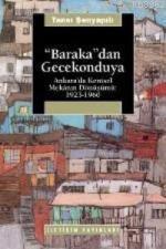 Baraka'dan Gecekonduya; Ankara'da Kentsel Mekanın Dönüşümü: 1923-1960