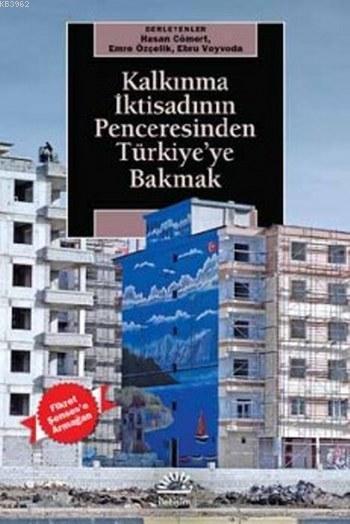 Kalkınma İktisadının Penceresinden Türkiye'ye Bakmak; Fikret Şenses'e Armağan