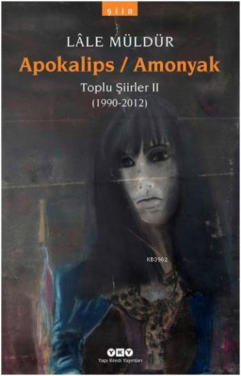 Apokalips  Amonyak; Toplu Şiirler II (1990-2012)