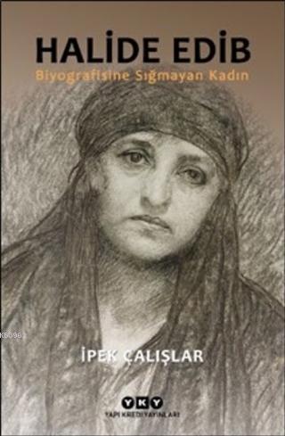 Halide Edib; Biyografisine Sığmayan Kadın