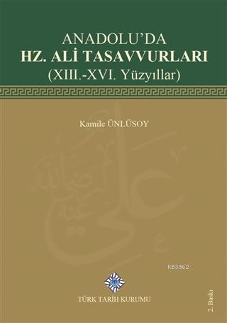 Anadolu'da Hz. Ali Tasavvurları (13. - 16. Yüzyıllar)