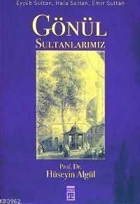 Gönül Sultanlarımız; Eyyûb Sultan, Hala Sultan, Emir Sultan