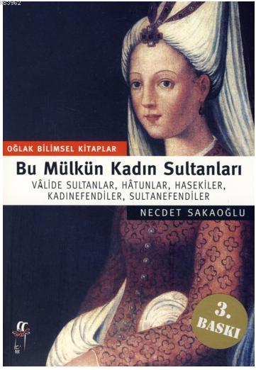Bu Mülkün Kadın Sultanları; Valide Sultanlar, Hatunlar, Hasekiler, Kadınefendiler, Sultanefendiler