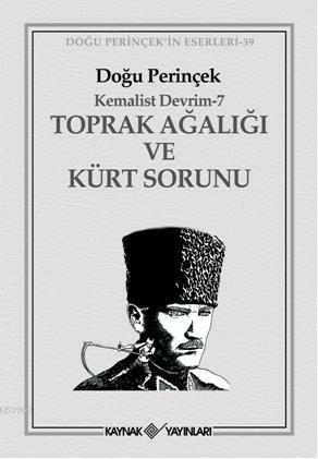 Kemalist Devrim - 7; Toprak Ağalığı ve Kürt Sorunu