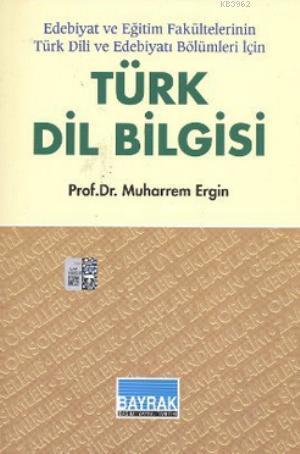 Türk Dil Bilgisi; Edebiyat ve Edebiyat Fakültelerinin Türk Dili ve Edebiyatı Bölümleri İçin