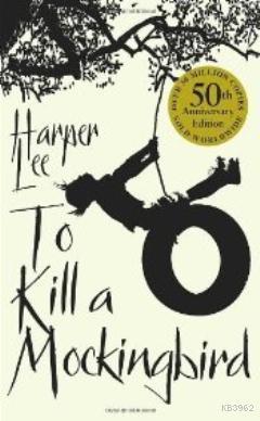 To Kill A Mockingbird : 50th Anniversary edition