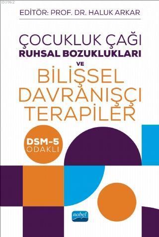 Çocukluk Çağı Ruhsal Bozuklukları ve Bilişsel Davranışçı Terapiler; DSM-5 Odaklı