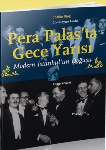 Pera Palas'ta Gece Yarısı; Modern İstanbul'un Doğuşu