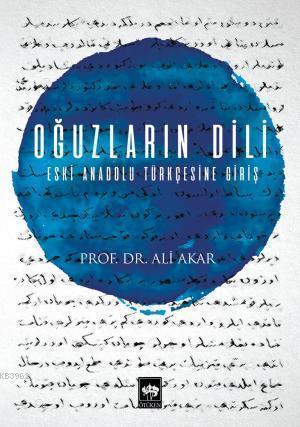 Oğuzların Dili; Eski Anadolu Türkçesine Giriş